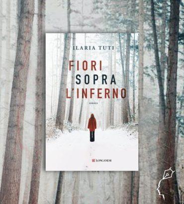 FIORI SOPRA L'INFERNO di Ilaria Tuti  ‒  la prima indagine del commissario Battaglia