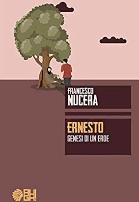 ERNESTO, GENESI DI UN EROE di Francesco Nucera – recensione